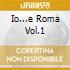 IO...E ROMA VOL.1