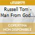 Russell Tom - Man From God Knows Where