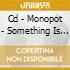 CD - MONOPOT - SOMETHING IS LIKE NOTHIN