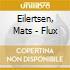 CD - EILERTSEN, MATS - FLUX