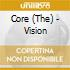 Core, The - Vision