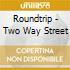 Roundtrip - Two Way Street