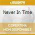 NEVER IN TIME