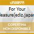 FOR YOUR PLEASURE(EDIZ.JAPAN)