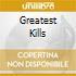 GREATEST KILLS
