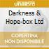 DARKNESS & HOPE-BOX LTD
