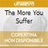 THE MORE YOU SUFFER