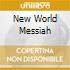 NEW WORLD MESSIAH