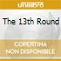 THE 13TH ROUND