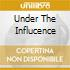 UNDER THE INFLUCENCE