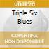 TRIPLE SIX BLUES