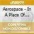 Aerospace - In A Place Of Silver Eaves