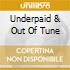 UNDERPAID & OUT OF TUNE