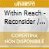 Within Reach - Reconsider / Reconstruct