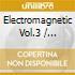 ELECTROMAGNETIC VOL.3