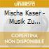 Kaser Mischa - Musik Zu Alexander (1995 2004)