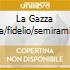 LA GAZZA LADRA/FIDELIO/SEMIRAMIDE (O