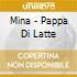Mina - Pappa Di Latte