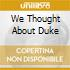 WE THOUGHT ABOUT DUKE
