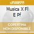 MUSICA X FL E PF