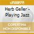 Herb Geller - Playing Jazz