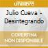 Julio Cueva - Desintegrando