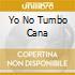 YO NO TUMBO CANA