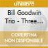 Bill Goodwin Trio - Three Is A Crowd