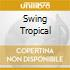 SWING TROPICAL