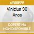 VINICIUS 90 ANOS