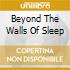 BEYOND THE WALLS OF SLEEP