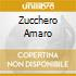 ZUCCHERO AMARO