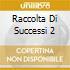 RACCOLTA DI SUCCESSI 2