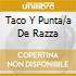 TACO Y PUNTA/A DE RAZZA