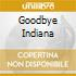GOODBYE INDIANA