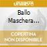 BALLO MASCHERA A.QUESTA(O)-ORCH.SINF