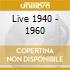 LIVE 1940 - 1960