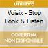 Voisix - Stop Look & Listen