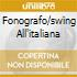 FONOGRAFO/SWING ALL'ITALIANA