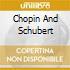 CHOPIN AND SCHUBERT