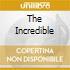 THE INCREDIBLE