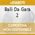 BALLI DA GARA 2