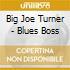Big Joe Turner - Blues Boss
