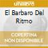 EL BARBARO DEL RITMO