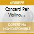 CONCERTI PER VIOLINO NN.1,4