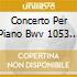 CONCERTO PER PIANO BWV 1053 N.2 IN MI