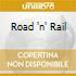 ROAD 'N' RAIL
