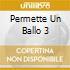 PERMETTE UN BALLO 3