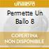 PERMETTE UN BALLO 8