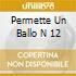 PERMETTE UN BALLO N 12